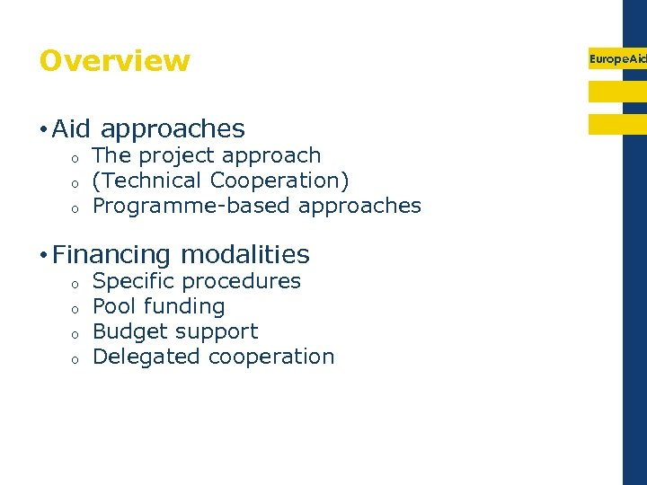 Overview • Aid approaches o o o The project approach (Technical Cooperation) Programme-based approaches