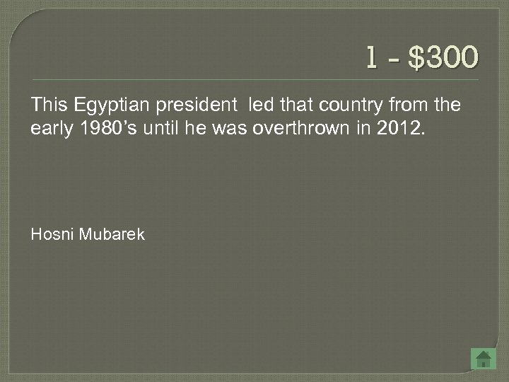 1 - $300 This Egyptian president led that country from the early 1980's until