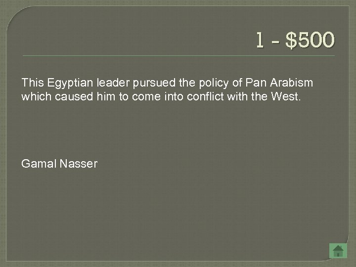 1 - $500 This Egyptian leader pursued the policy of Pan Arabism which caused