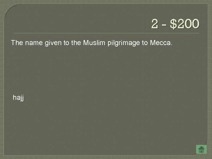 2 - $200 The name given to the Muslim pilgrimage to Mecca. hajj