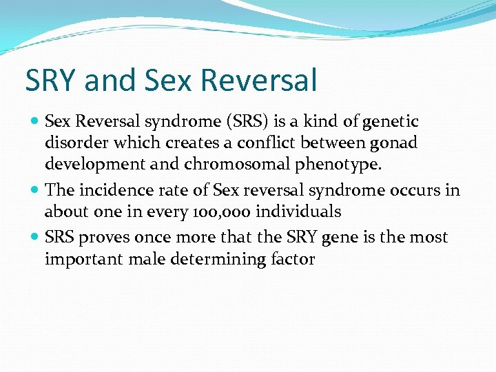 SRY and Sex Reversal syndrome (SRS) is a kind of genetic disorder which creates