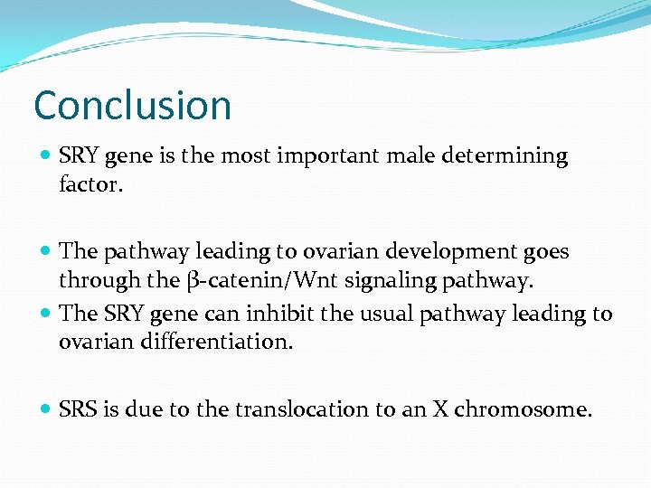 Conclusion SRY gene is the most important male determining factor. The pathway leading to