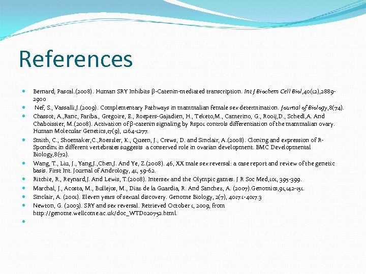 References Bernard, Pascal. (2008). Human SRY Inhibits β-Catenin-mediated transcription. Int J Biochem Cell Biol,