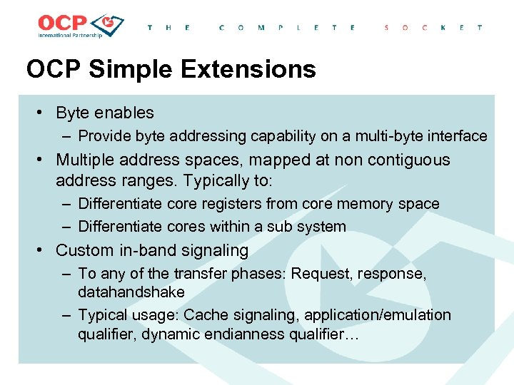 OCP Simple Extensions • Byte enables – Provide byte addressing capability on a multi-byte