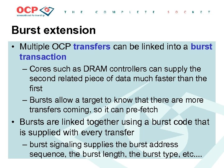 Burst extension • Multiple OCP transfers can be linked into a burst transaction –