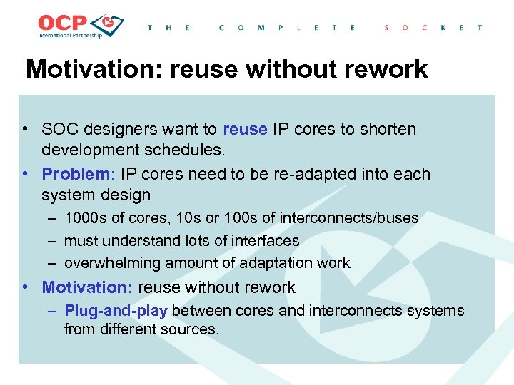 Motivation: reuse without rework • SOC designers want to reuse IP cores to shorten