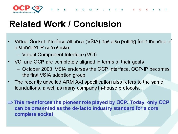 Related Work / Conclusion • Virtual Socket Interface Alliance (VSIA) has also putting forth