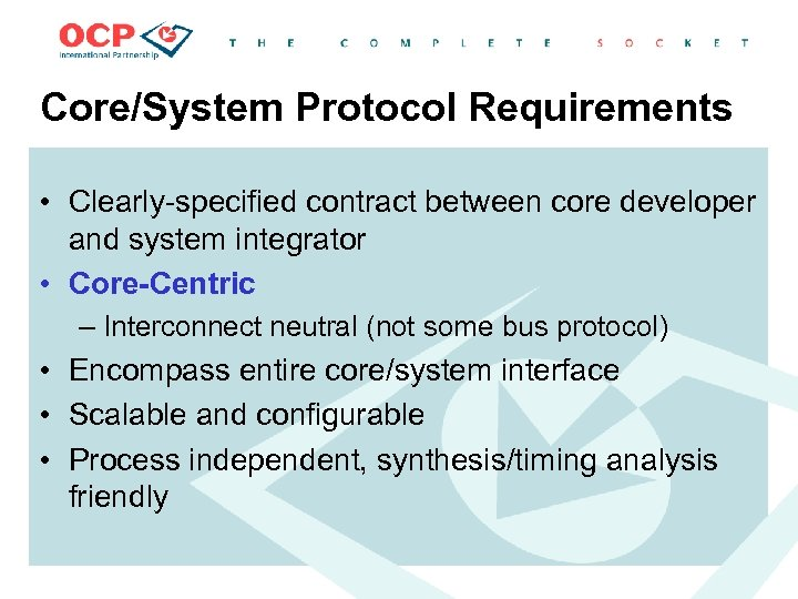 Core/System Protocol Requirements • Clearly-specified contract between core developer and system integrator • Core-Centric