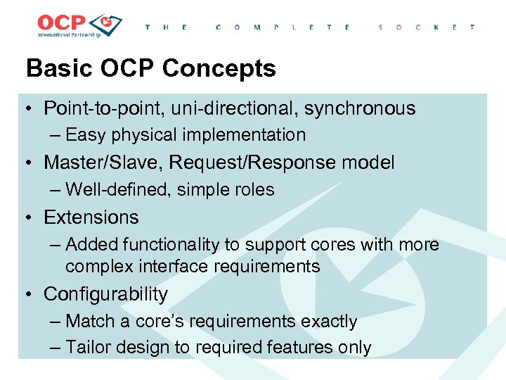 Basic OCP Concepts • Point-to-point, uni-directional, synchronous – Easy physical implementation • Master/Slave, Request/Response