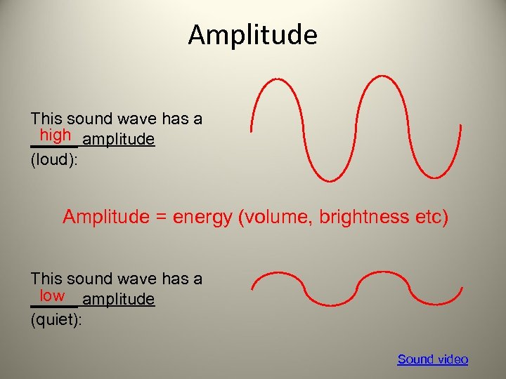 Amplitude This sound wave has a high _____ amplitude (loud): Amplitude = energy (volume,
