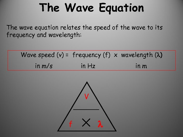 The Wave Equation The wave equation relates the speed of the wave to its