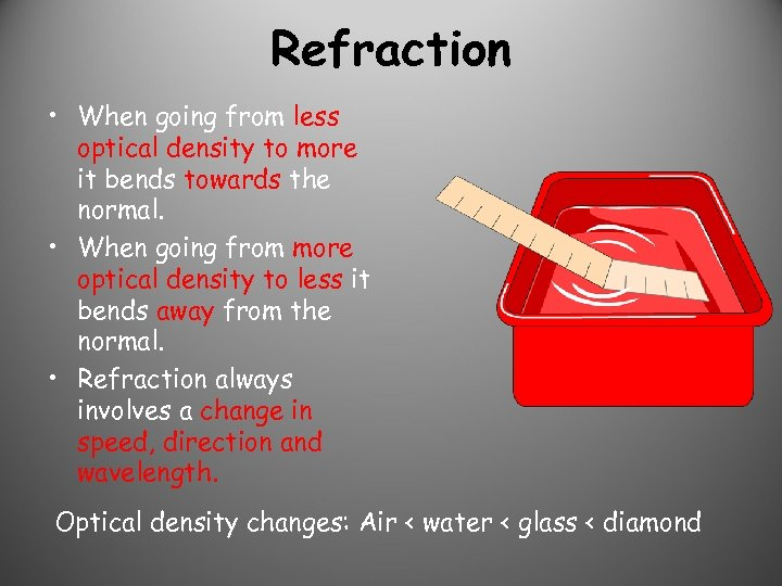 Refraction • When going from less optical density to more it bends towards the