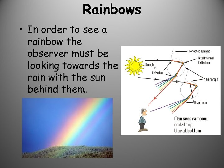 Rainbows • In order to see a rainbow the observer must be looking towards