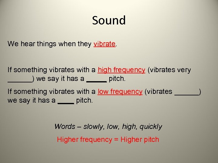 Sound We hear things when they vibrate. If something vibrates with a high frequency