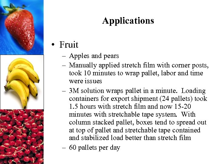 Applications • Fruit – Apples and pears – Manually applied stretch film with corner