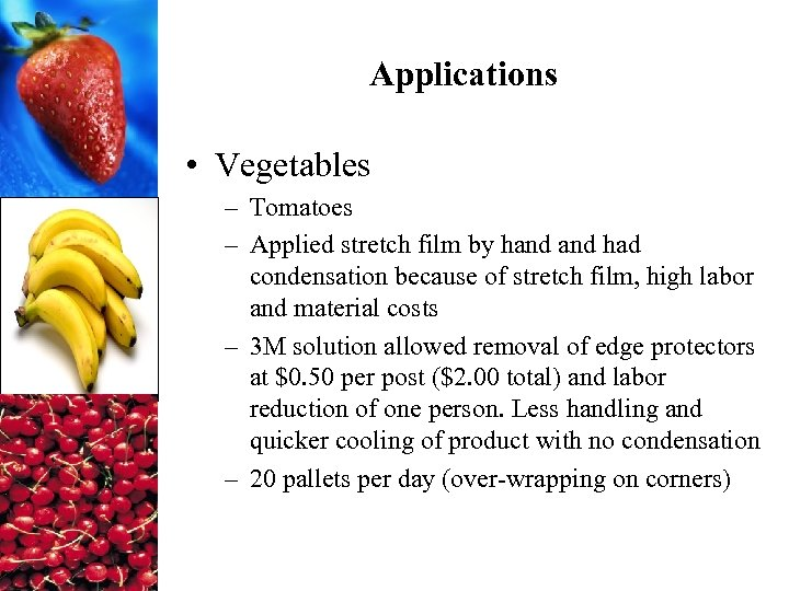 Applications • Vegetables – Tomatoes – Applied stretch film by hand had condensation because