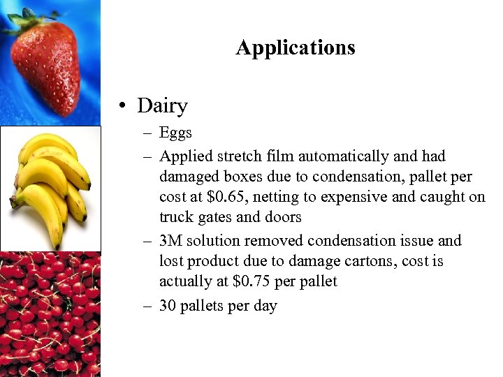 Applications • Dairy – Eggs – Applied stretch film automatically and had damaged boxes
