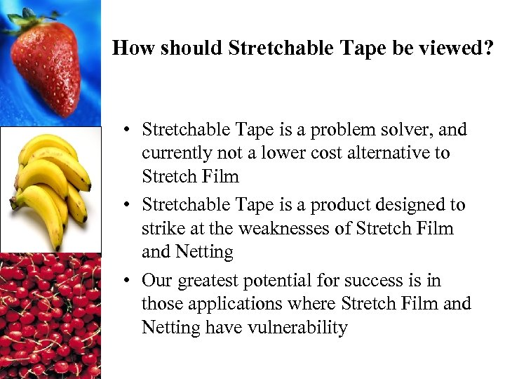 How should Stretchable Tape be viewed? • Stretchable Tape is a problem solver, and