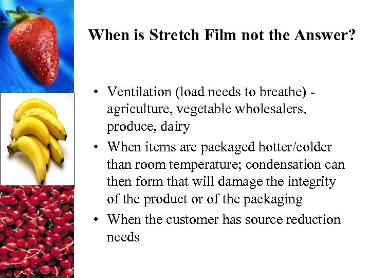 When is Stretch Film not the Answer? • Ventilation (load needs to breathe) agriculture,