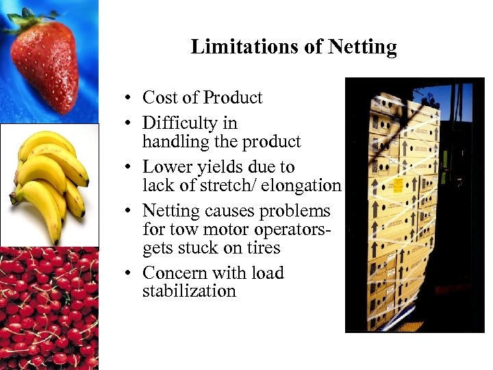 Limitations of Netting • Cost of Product • Difficulty in handling the product •