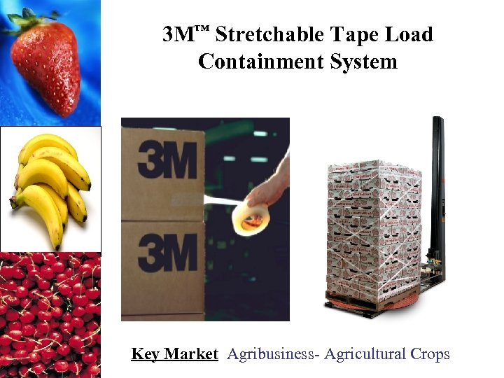 3 M™ Stretchable Tape Load Containment System Key Market Agribusiness- Agricultural Crops