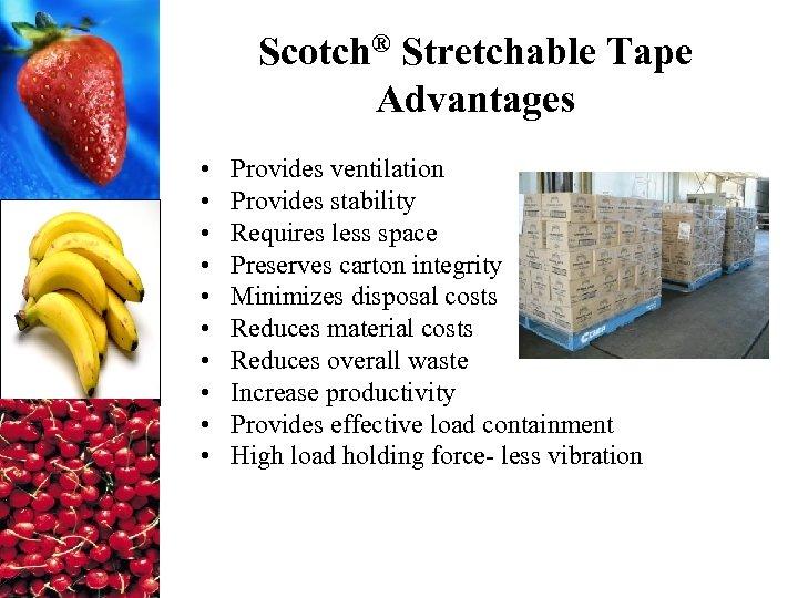 Scotch® Stretchable Tape Advantages • • • Provides ventilation Provides stability Requires less space