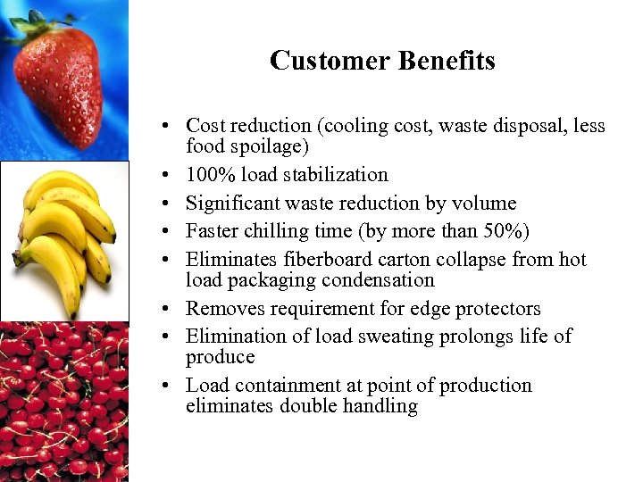 Customer Benefits • Cost reduction (cooling cost, waste disposal, less food spoilage) • 100%