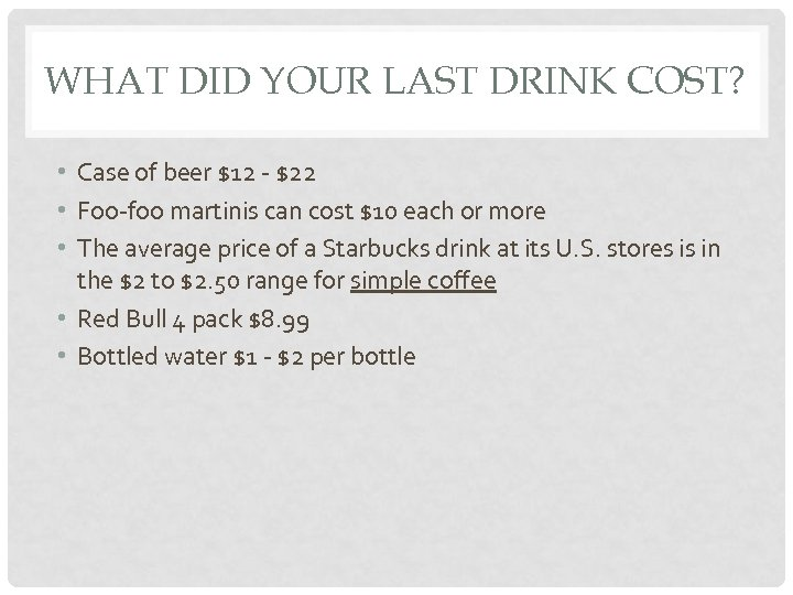 WHAT DID YOUR LAST DRINK COST? • Case of beer $12 - $22 •