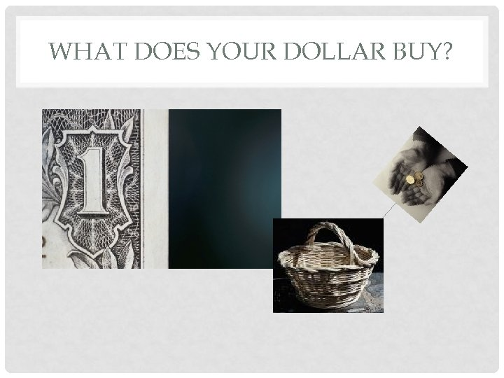 WHAT DOES YOUR DOLLAR BUY?