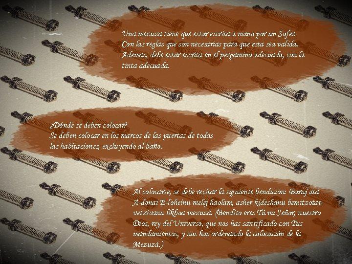 Una mezuza tiene que estar escrita a mano por un Sofer. Con las reglas