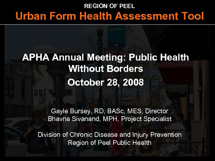 REGION OF PEEL Urban Form Health Assessment Tool APHA Annual Meeting: Public Health Without