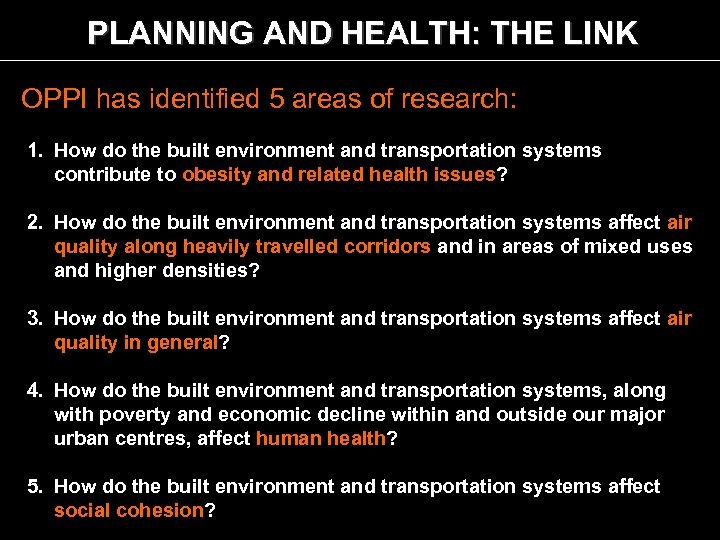 PLANNING AND HEALTH: THE LINK OPPI has identified 5 areas of research: 1. How
