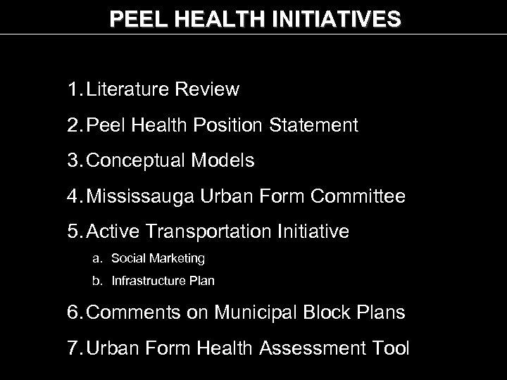 PEEL HEALTH INITIATIVES 1. Literature Review 2. Peel Health Position Statement 3. Conceptual Models