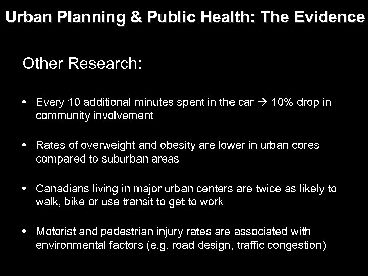 Urban Planning & Public Health: The Evidence Other Research: • Every 10 additional minutes