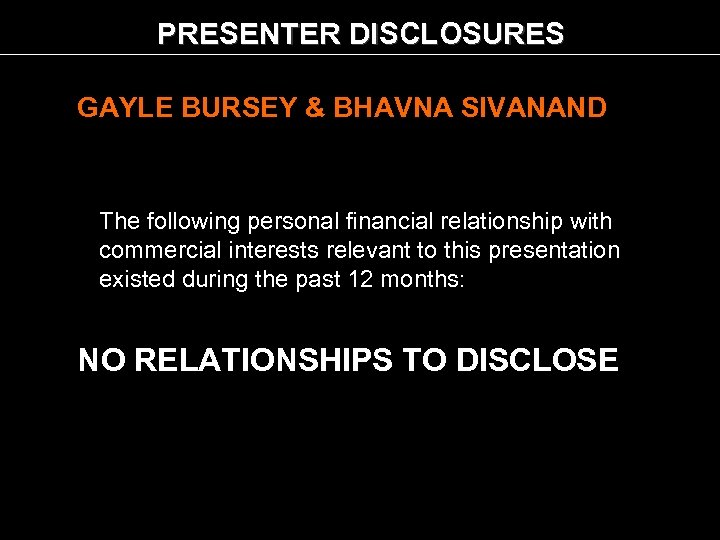 PRESENTER DISCLOSURES GAYLE BURSEY & BHAVNA SIVANAND The following personal financial relationship with commercial
