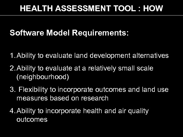 HEALTH ASSESSMENT TOOL : HOW Software Model Requirements: 1. Ability to evaluate land development