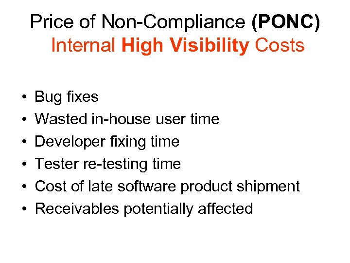 Price of Non-Compliance (PONC) Internal High Visibility Costs • • • Bug fixes Wasted