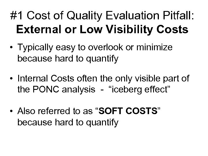 #1 Cost of Quality Evaluation Pitfall: External or Low Visibility Costs • Typically easy