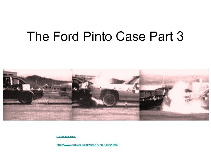 The Ford Pinto Case Part 3 compress. mov http: //www. youtube. com/watch? v=rc. Neorj.
