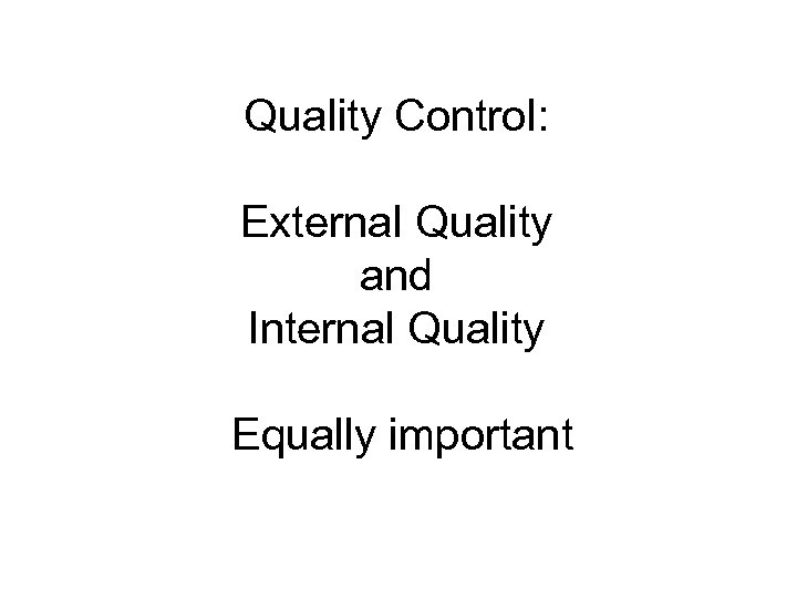 Quality Control: External Quality and Internal Quality Equally important