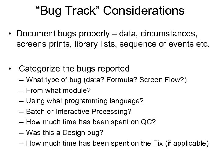 """""""Bug Track"""" Considerations • Document bugs properly – data, circumstances, screens prints, library lists,"""