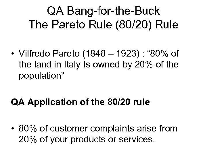 QA Bang-for-the-Buck The Pareto Rule (80/20) Rule • Vilfredo Pareto (1848 – 1923) :