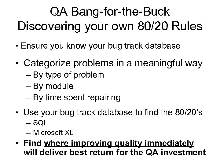 QA Bang-for-the-Buck Discovering your own 80/20 Rules • Ensure you know your bug track