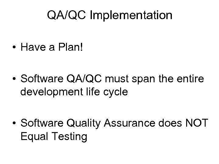 QA/QC Implementation • Have a Plan! • Software QA/QC must span the entire development