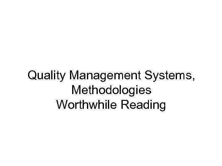 Quality Management Systems, Methodologies Worthwhile Reading