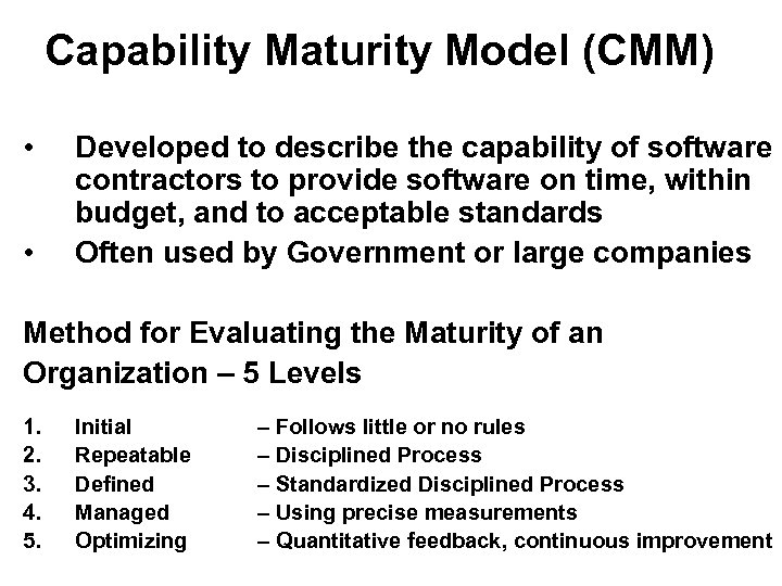 Capability Maturity Model (CMM) • • Developed to describe the capability of software contractors