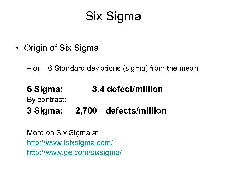 Six Sigma • Origin of Six Sigma + or – 6 Standard deviations (sigma)