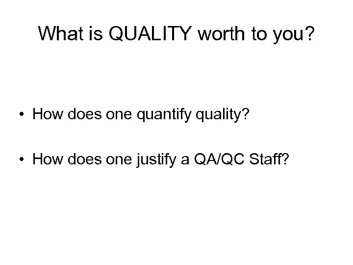 What is QUALITY worth to you? • How does one quantify quality? • How