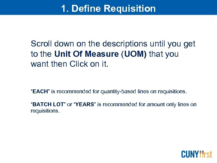 1. Define Requisition Scroll down on the descriptions until you get to the Unit