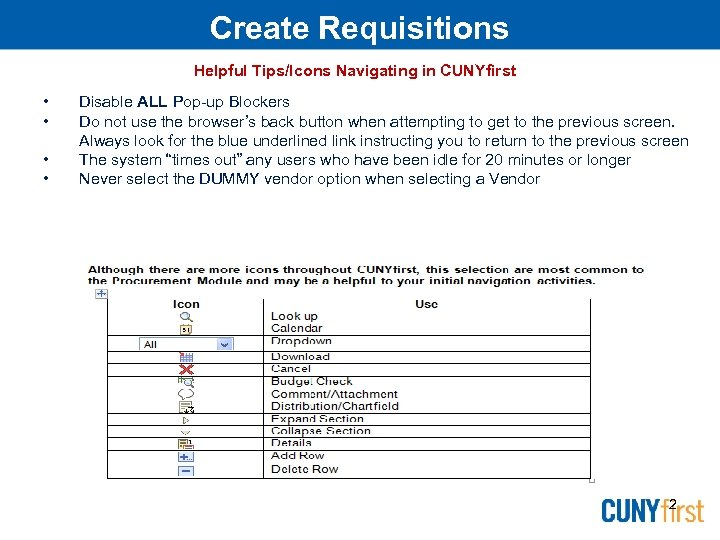 Create Requisitions Helpful Tips/Icons Navigating in CUNYfirst 1) • • Disable ALL Pop-up Blockers